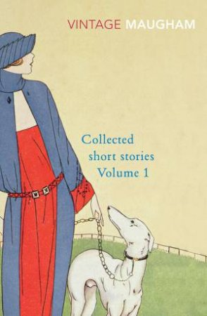 Collected Short Stories Vol 1 by W Somerset Maugham
