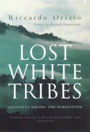 Lost White Tribes: Journeys Among the Forgotten by Riccardo Orizio