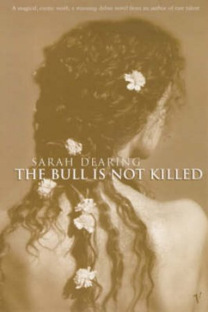 The Bull Is Not Killed by Sarah Dearing