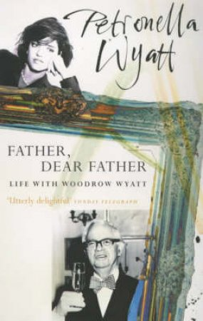 Father, Dear Father by Petronella Wyatt