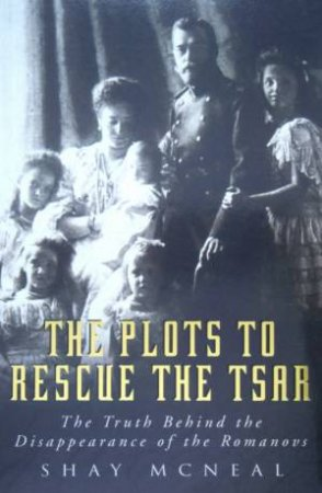 The Plots To Rescue The Tsar by Shay McNeal