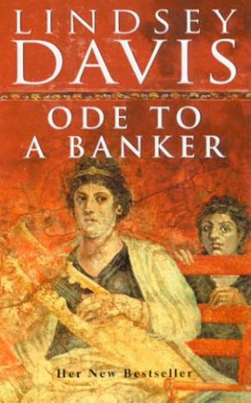 A Marcus Didius Falco Mystery: Ode To A Banker by Lindsey Davis