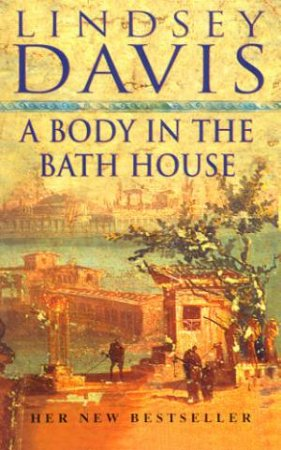 A Marcus Didius Falco Mystery: A Body In The Bathhouse by Lindsey Davis
