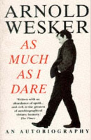 As Much As I Dare by Arnold Wesker