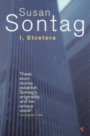I, Etcetera by Susan Sontag