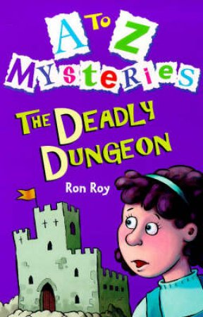 A-Z Mysteries: The Deadly Dungeon by Ron Roy
