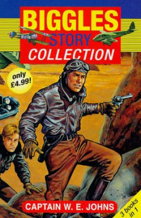 Biggles: The Collection by W E Johns