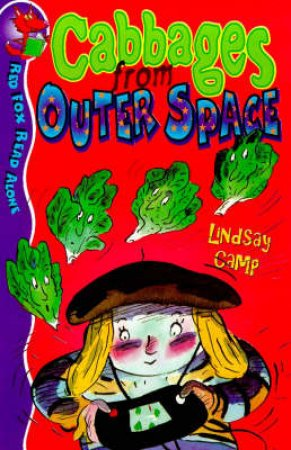 Red Fox Read Alone: Cabbages Are From Outer Space by Lindsay Camp