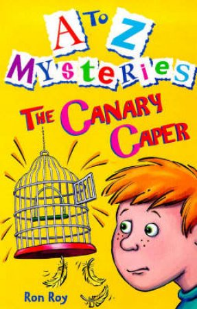 A-Z Mysteries: The Canary Capers by Ron Roy