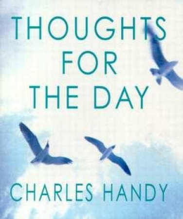 Thoughts For The Day by Charles Handy