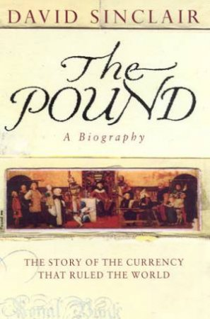 The Pound: A Biography by David Sinclair