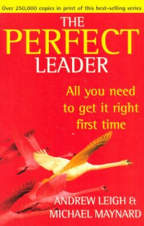 The Perfect Leader by Andrew Leigh & Michael Maynard