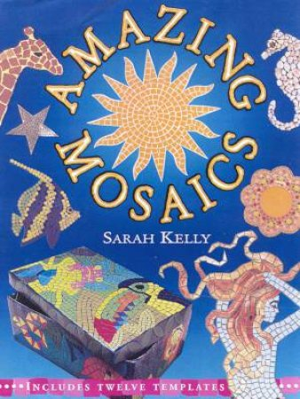 Amazing Mosaics by Sarah Kelly