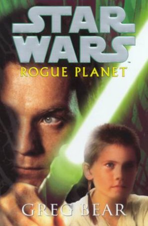 Star Wars: Episode II Prequel: Rogue Planet by Greg Bear