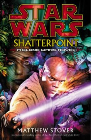 Star Wars: Clone Wars: Shatterpoint by Matthew Stover