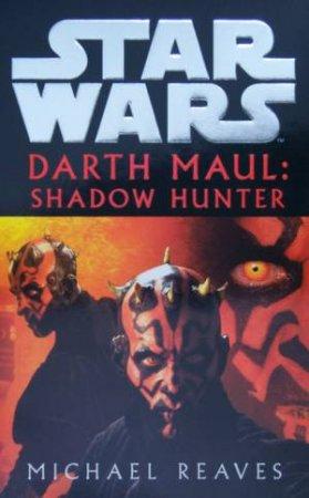 Star Wars: Episode I Prequel: Darth Maul: Shadow Hunter by Michael Reaves