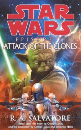 Star Wars: Episode II: Attack Of The Clones by R A Salvatore