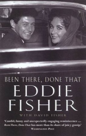 Eddie Fisher: Been There, Done That by Eddie Fisher & David Fisher