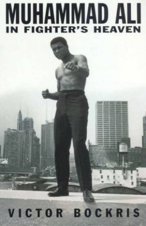 Muhammad Ali In Fighter's Heaven by Victor Bockris