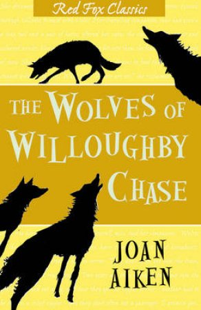 Red Fox Classics: The Wolves Of Willoughby Chase by Joan Aiken