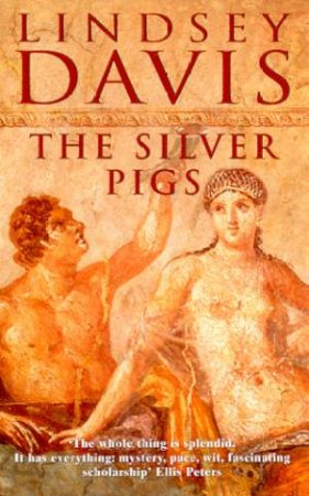 Silver Pigs: A Marcus Didius Falco Mystery by Lindsey Davis