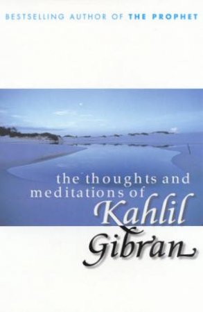 The Thoughts And Meditations Of Kahlil Gibran by Kahlil Gibran