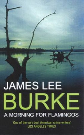 A Dave Robicheaux Novel: A Morning For Flamingos by James Lee Burke