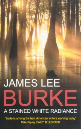 A Dave Robicheaux Novel: A Stained White Radiance by James Lee Burke
