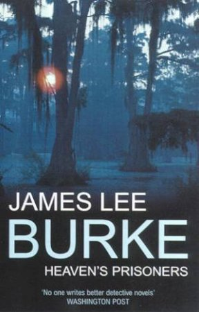 A Dave Robicheaux Novel: Heaven's Prisoners by James Lee Burke