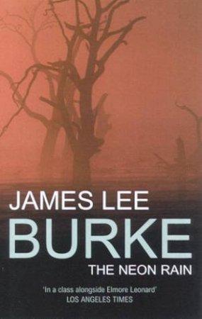 A Dave Robicheaux Novel: The Neon Rain by James Lee Burke