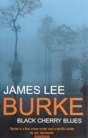 A Dave Robicheaux Novel: Black Cherry Blues by James Lee Burke