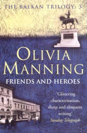 Friends And Heroes by Olivia Manning