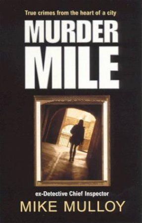 Murder Mile: True Crimes From The Heart Of A City by Mike Mulloy