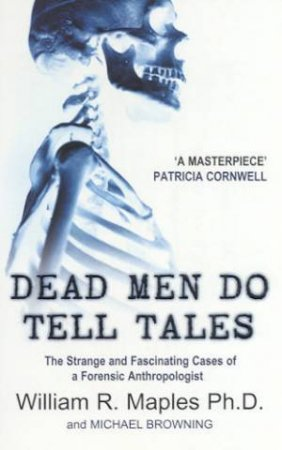 Dead Men Do Tell Tales: Cases Of A Forensic Anthropologist by William Maple