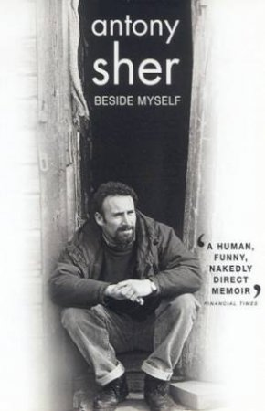 Antony Sher: Beside Myself by Antony Sher