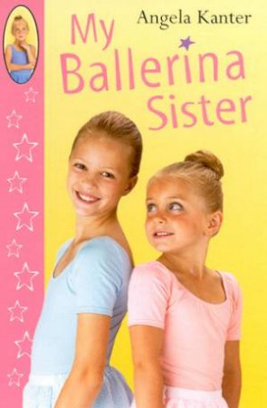 My Ballerina Sister by Angela Kanter