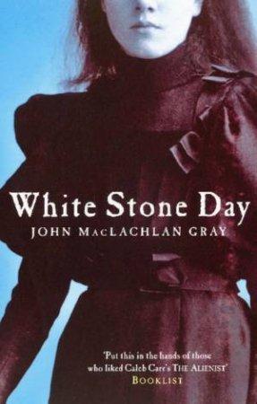 White Stone Day by John MacLachlan Gray