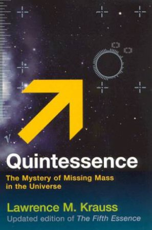 Quintessence: The Mystery Of Missing Mass In The Universe by Lawrence M Krauss