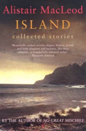 Island: Collected Stories by Alistair Macleod