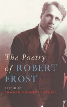 The Poetry Of Robert Frost by Edward Connery Lathem