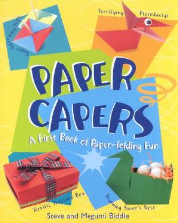Paper Capers: A First Book Of Paper-Folding Fun by Steve & Megumi Biddle