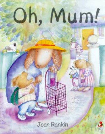 Oh, Mum! by Joan Rankin