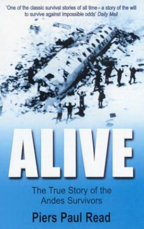 Alive: The True Story Of The Andes Survivors by Piers Paul Read