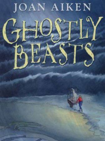 Ghostly Beasts by Joan Aiken