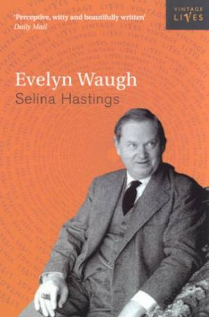 Vintage Lives: Evelyn Waugh by Selina Hastings