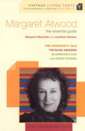 Vintage Living Texts: Margaret Atwood: The Essential Guide by Margaret Reynolds & Jonathan Noakes