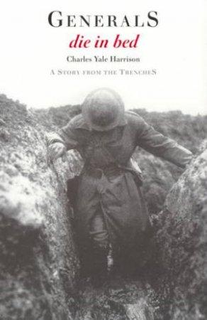 Generals Die In Bed by Charles Yale Harrison