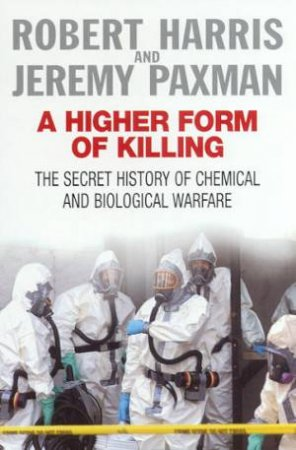A Higher Form Of Killing: The Secret History Of Chemical And Biological Warfare by Robert Harris & Jeremy Paxman