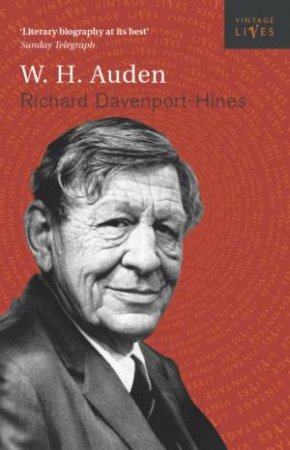 Vintage Lives: W H Auden by Richard Davenport-Hines