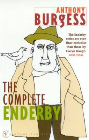 Vintage Classics: The Complete Enderby by Anthony Burgess